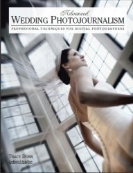 Книга Advanced Wedding Photojournalism: Professional Techniques for Digital Photographers