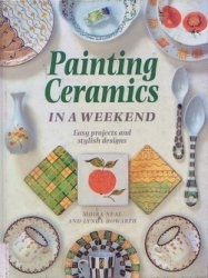 Книга Painting Ceramics in a Weekend: Easy Projects and Stylish Design
