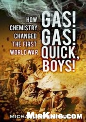 Книга Gas! Gas! Quick, Boys!: How Chemistry Changed the First World War