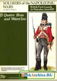 Soldiers of the Napoleonic Wars: (1) Quatre Bras and Waterloo - British Foot Guards at Waterloo June 1815.