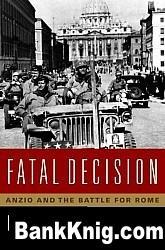 Книга Fatal Decision: Anzio and the Battle for Rome pdf (e-book) 2,75Мб