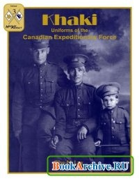 Книга Khaki. Uniforms of the Canadian Expeditionary Force (Up Close 3).
