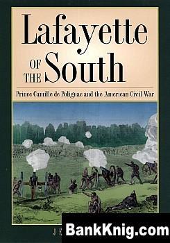 Книга Lafayette of the South: Prince Camille de Polignac and the American Civil War pdf (e-book) 3,04Мб