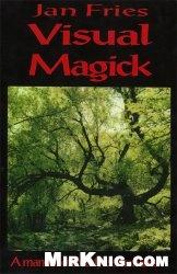 Книга Visual Magick: a manual of freestyle shamanism