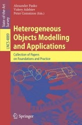 Книга Heterogeneous Objects Modelling and Applications: Collection of Papers on Foundations and Practice (Lecture Notes in Computer Science / Information ... Applications, incl. Internet/Web, and HCI)