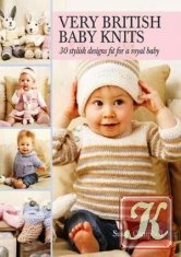 Книга Книга Very British Baby Knits: 30 Stylish Designs Fit for a Royal Baby