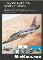 Книга The USAF Scientific Advisory Board: Its First Twenty Years, 1944-1964