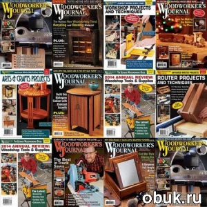 Журнал Woodworker's Journal №1-6 (January-December 2014) + 4 спецвыпуска (Winter-Fall 2014). Архив 2014