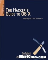 Книга The Hacker's Guide to OS X: Exploiting OS X from the Root Up