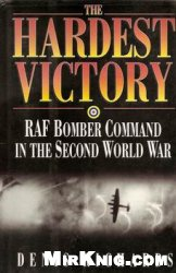 Книга The Hardest Victory - RAF Bomber Command in the Second World War