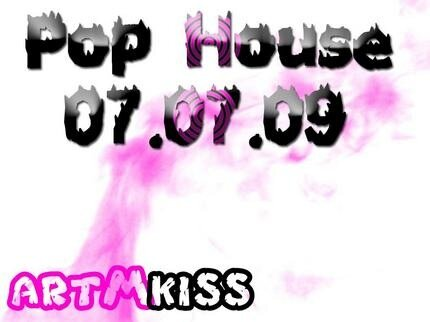 Pop House(07.07.09)