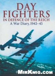 Книга Day Fighters in Defence of Reich: A Way Diary, 1942-45