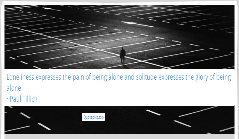 Loneliness expresses the pain of being alone and solitude expresses the glory of being alone. ~Paul Tillich
