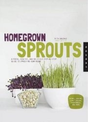Книга Homegrown Sprouts: A Fresh, Healthy, And Delicious Step-by-step Guide To Sprouting Year Round