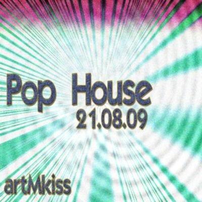 Pop House(21.08.09)