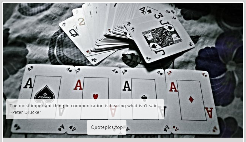 The most important thing in communication is hearing what isn't said. ~Peter Drucker