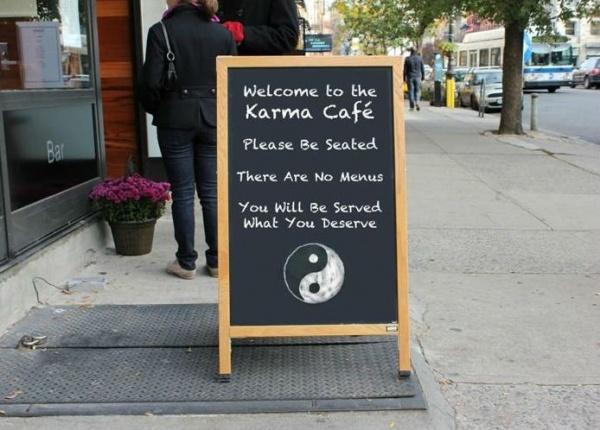 Добро пожаловать вКарма-Кафе. Присаживайтесь. Меню унас нет. Вам подадутто, чего вызаслу