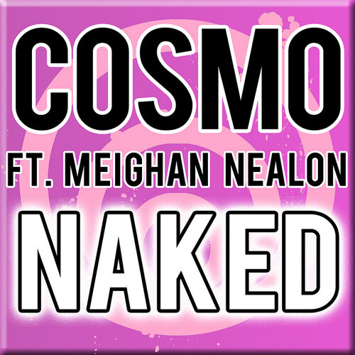 Cosmo feat Meighan Nealon-Naked