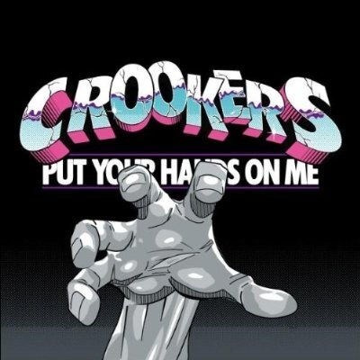Crookers - Put Your Hands On Me (2009)