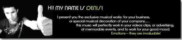 I present you the exclusive musical works: for your business, or special musical decoration of your company.... this music will perfectly work in your videos clips, or advertising, at memorable events, and to work for your good mood. Emotions - they are invaluable! ;)