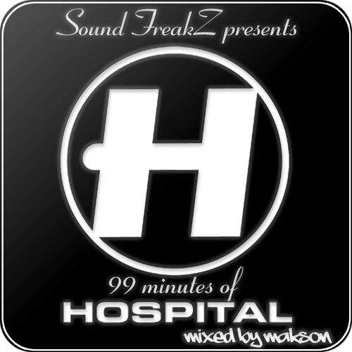 "Sound FreakZ presents ""99 Minutes of Hospital"" (mixed by Makson)"