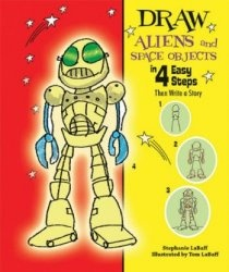 Книга Draw Aliens and Space Objects in 4 Easy Steps: Then Write a Story (Drawing in 4 Easy Steps)
