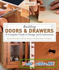 Книга Building Doors and Drawers: A Complete Guide to Design and Construction.
