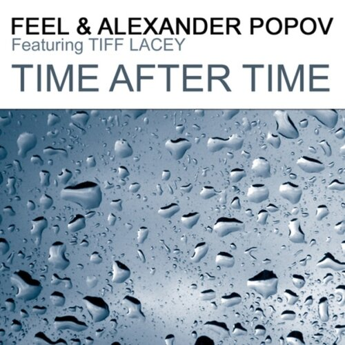 DJ Feel and Alexander Popov feat. Tiff Lacey - Time After Time (Part 1) (UDR0819)
