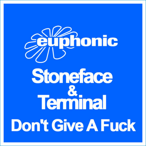 Stoneface and Terminal - Don't Give A Fuck (EUPH113) 2010