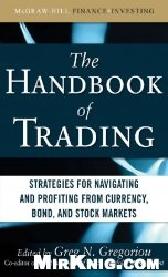 Книга The handbook of trading: strategies for navigating and profiting from currency, bond, and stock markets