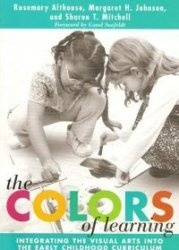 Книга The Colors of Learning: Integrating the Visual Arts into the Early Childhood Curriculum