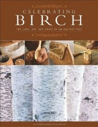 Книга Celebrating Birch: The Lore, Art, and Craft of an Ancient Tree
