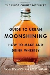 Книга The Kings County Distillery Guide to Urban Moonshining: How to Make and Drink Whiskey