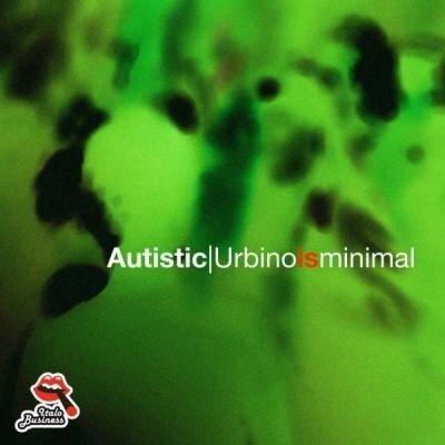 Autistic - Urbino Is Minimal (2010)
