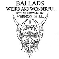 Vernon Hill, Ballads weird and wonderful