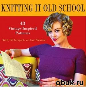 Книга Knitting It Old School: 43 Vintage Inspired Designs