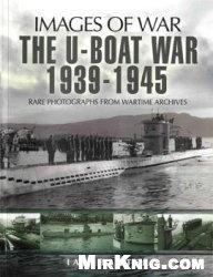 Книга The U-Boat War 1939-1945 (Images of War)
