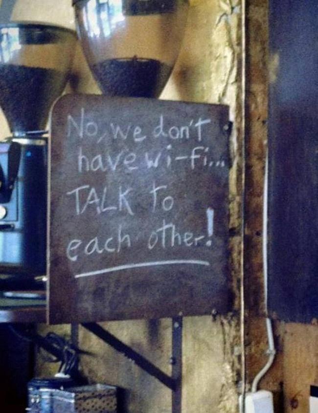 Нет, у нас нет Wi-Fi, разговаривайте друг с другом!