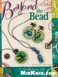 Книга Beyond The Bead: Making Jewelry With Unexpected Finds