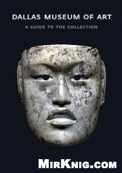 Книга Dallas Museum of Art: A Guide to the Collection