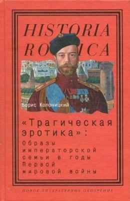 Книга Колоницкий Б. Трагическая эротика: Образы императорской семьи в годы Первой мировой войны. М., 2010.
