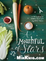 Книга A Mouthful of Stars: A Constellation of Favorite Recipes from My World Travels
