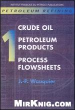 Книга Petroleum Refining: Crude Oil, Petroleum Products, Process Flowsheets (Publications De Linstitut Francais Du Petrole.)