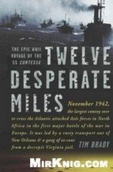 Книга Twelve Desperate Miles: The Epic World War II Voyage of the SS Contessa