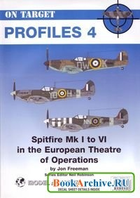 Книга On Target Profiles No 4: Spitfires Mk I to VI in the European Theatre of Operations.