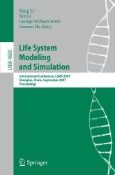 Книга Life System Modeling and Simulation: International Conference on Life System Modeling, and Simulation, LSMS 2007, Shanghai, China, September 14-17, ... Science / Lecture Notes in Bioinformatics)