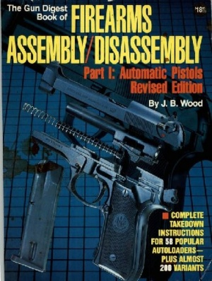 Книга The Gun Digest Book of Firearms Assembly Disassembly Part 1