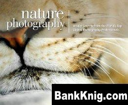 Nature Photography: Insider Secrets from the Worlds Top Digital Photography Professionals