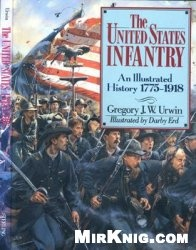 Книга The United States Infantry: An Illustrated History 1775-1918