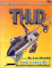 Книга Squadron/Signal Publications 5004: Thud (F-105 Thunderchief) - Modern Military Aircraft series